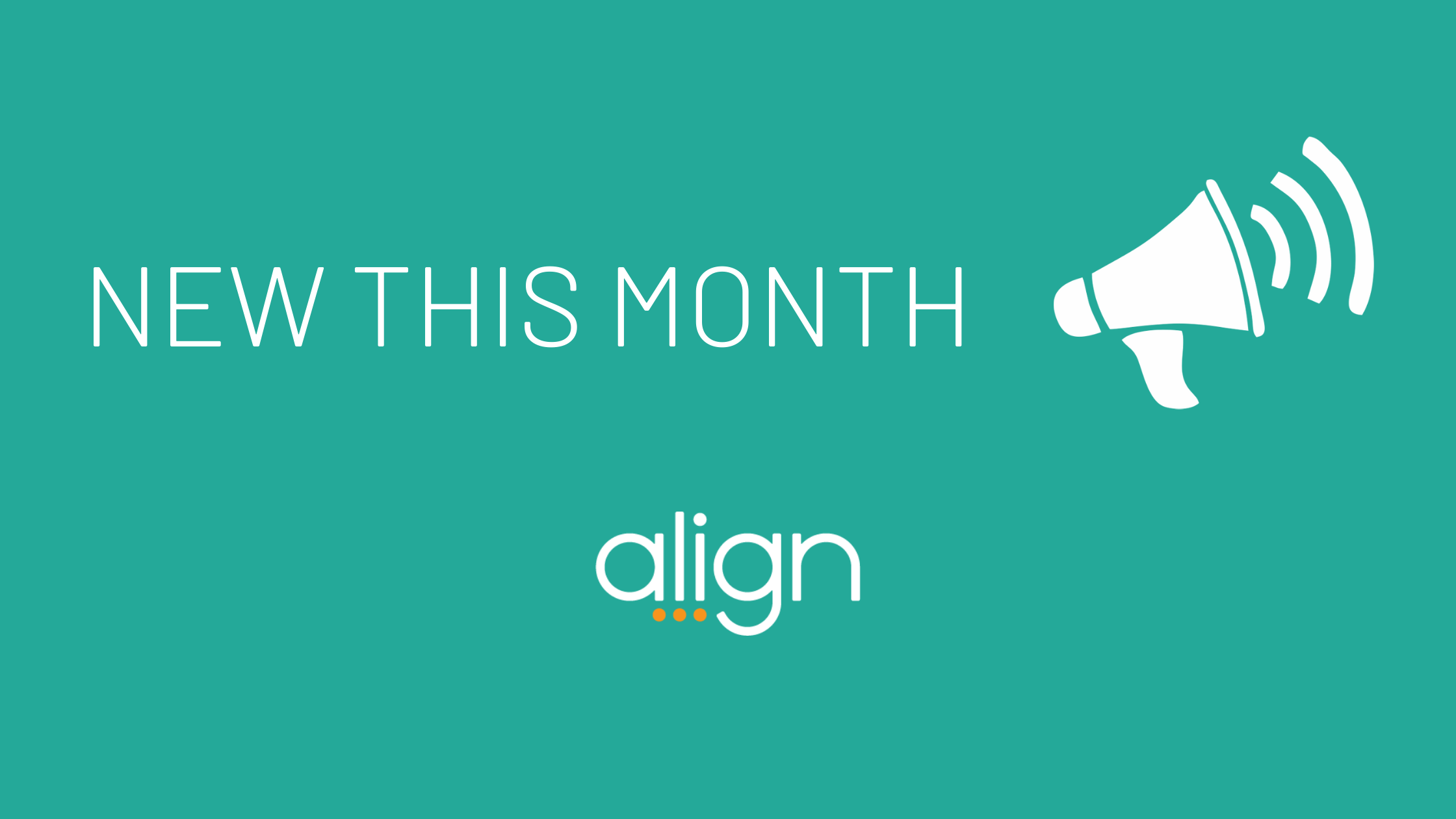 """Teal banner with white text stating """"New This Month"""" next to a white megaphone and the align logo."""