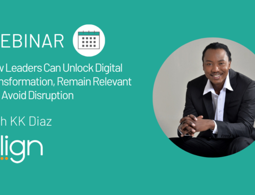 "Webinar Recap: ""How Leaders Can Unlock Digital Transformation, Remain Relevant and Avoid Disruption"" with KK Diaz"""