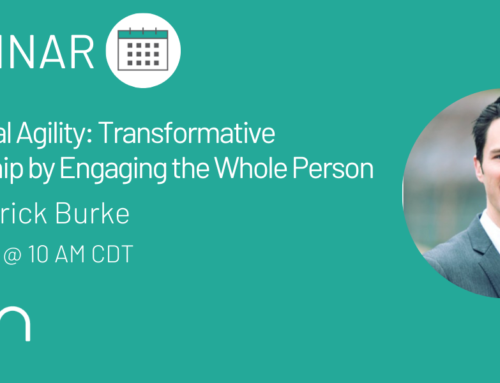 "Webinar Recap: ""Emotional Agility: Transformative Leadership by Engaging the Whole Person"" with Patrick Burke"